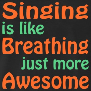 T-Shirt Motiv singing is like breathing